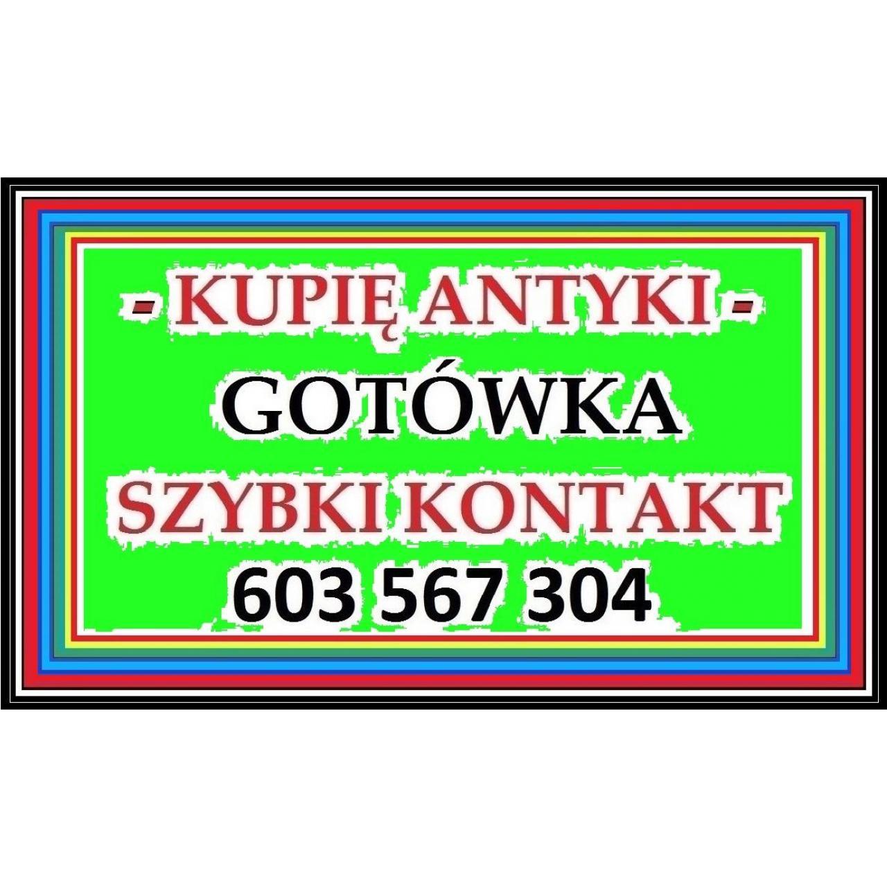 OPRÓŻNIASZ DOM / WILLĘ, CHCESZ SZYBKO SPRZEDAĆ - ANTYKI / STAROCIE ZADZWOŃ - 603567304